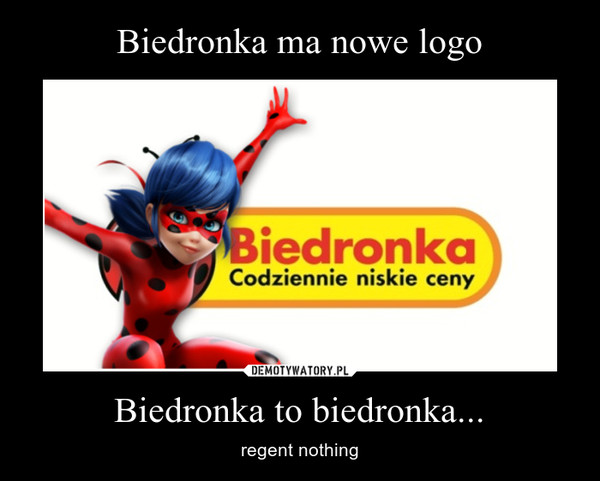 Biedronka to biedronka... – regent nothing