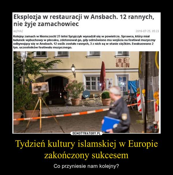 Tydzień kultury islamskiej w Europie zakończony sukcesem – Co przyniesie nam kolejny?