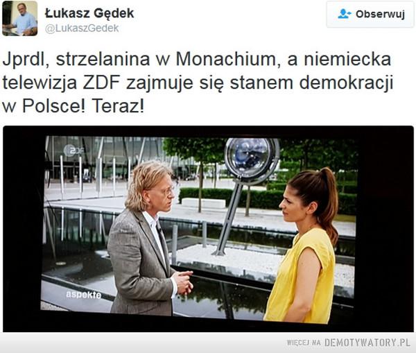 Głupota obnażona... –  Jprdl, strzelanina w Monachium, a niemieckatelewizja ZDF zajmuje się stanem demokracjiw Polsce! Teraz!