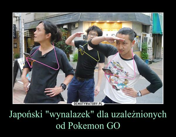 """Japoński """"wynalazek"""" dla uzależnionych od Pokemon GO –"""