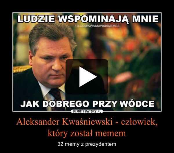 Aleksander Kwaśniewski - człowiek, który został memem – 32 memy z prezydentem