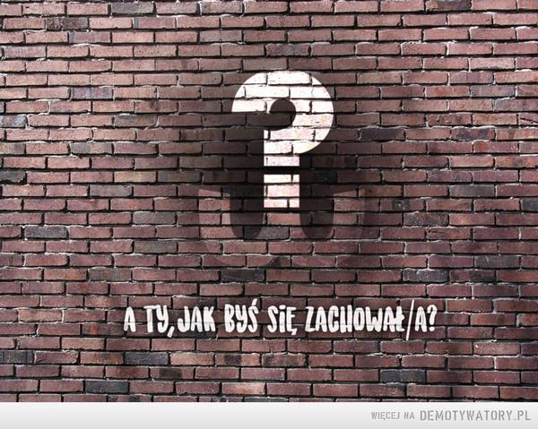Co byś zrobił? –