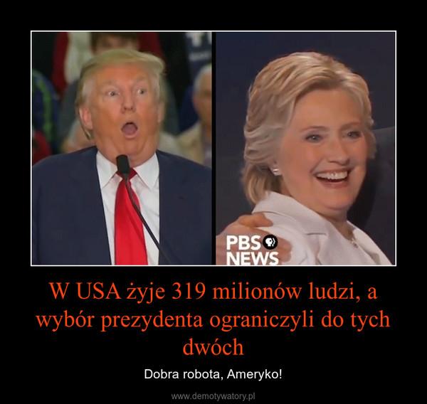 W USA żyje 319 milionów ludzi, a wybór prezydenta ograniczyli do tych dwóch – Dobra robota, Ameryko!