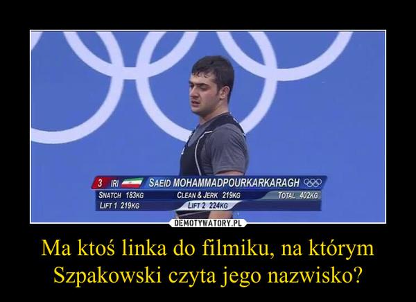 Ma ktoś linka do filmiku, na którym Szpakowski czyta jego nazwisko? –
