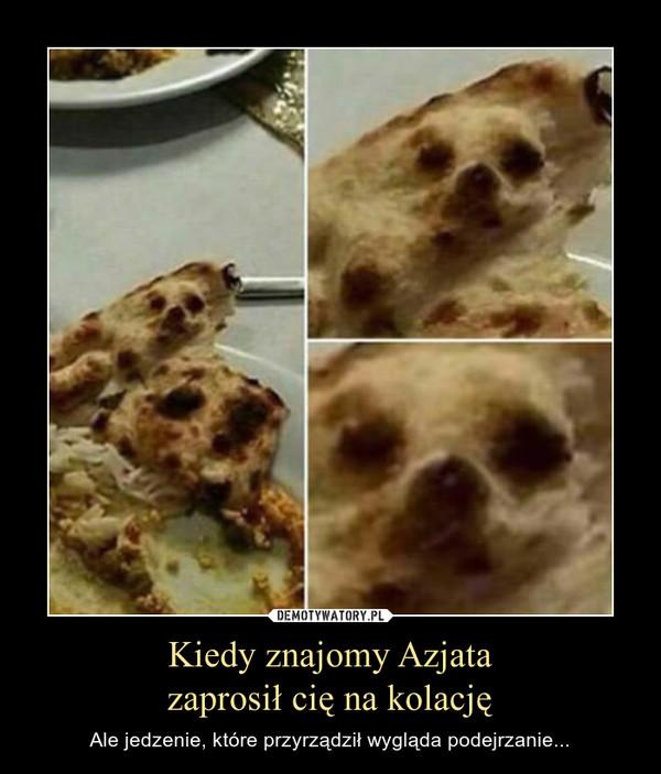 Kiedy znajomy Azjatazaprosił cię na kolację – Ale jedzenie, które przyrządził wygląda podejrzanie...