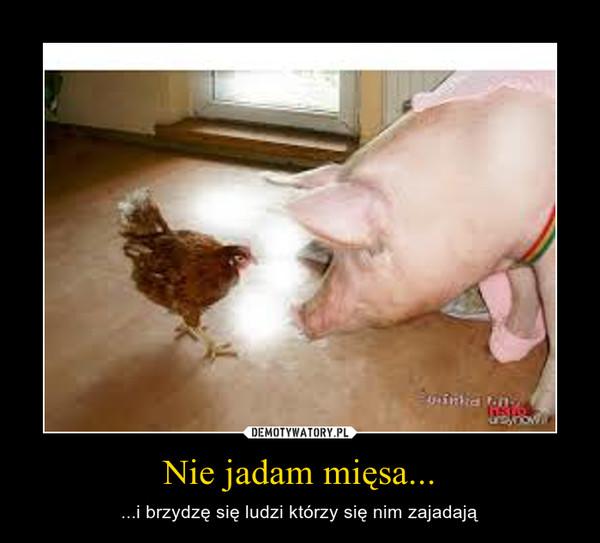 Nie jadam mięsa... – ...i brzydzę się ludzi którzy się nim zajadają