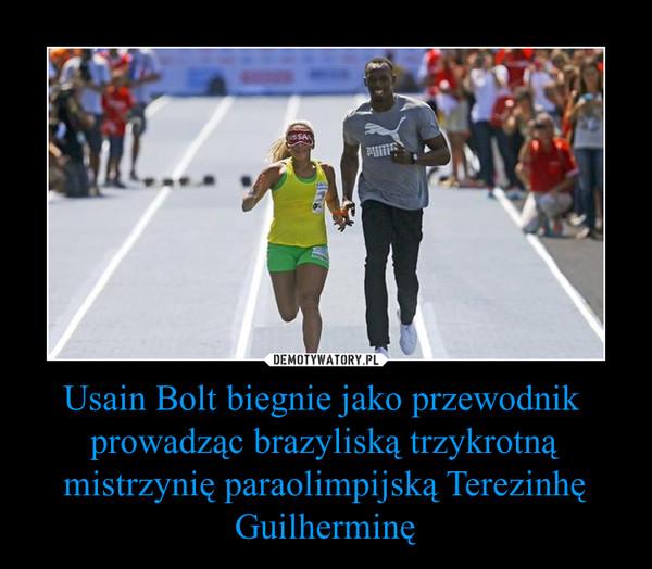 Usain Bolt biegnie jako przewodnik  prowadząc brazyliską trzykrotną mistrzynię paraolimpijską Terezinhę Guilherminę –