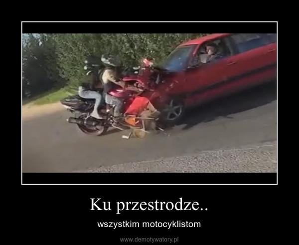 Ku przestrodze.. – wszystkim motocyklistom