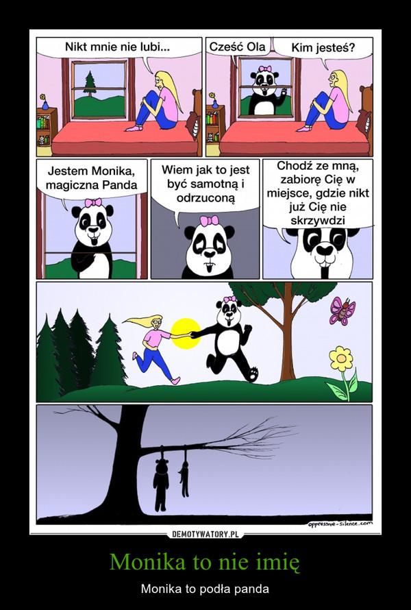 Monika to nie imię – Monika to podła panda