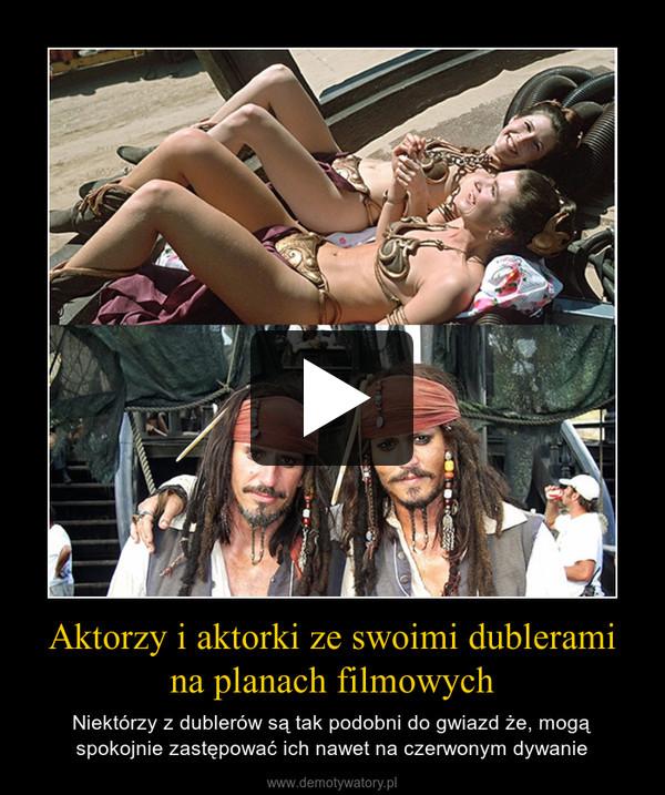 Aktorzy i aktorki ze swoimi dublerami na planach filmowych – Niektórzy z dublerów są tak podobni do gwiazd że, mogą spokojnie zastępować ich nawet na czerwonym dywanie