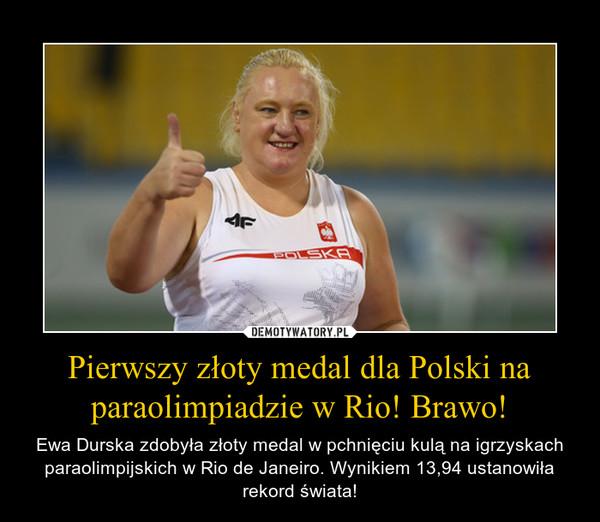 Pierwszy złoty medal dla Polski na paraolimpiadzie w Rio! Brawo! – Ewa Durska zdobyła złoty medal w pchnięciu kulą na igrzyskach paraolimpijskich w Rio de Janeiro. Wynikiem 13,94 ustanowiła rekord świata!