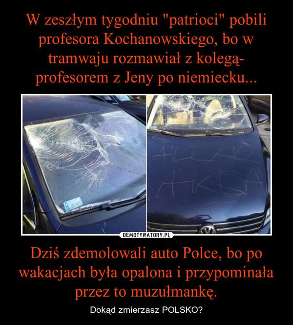 Dziś zdemolowali auto Polce, bo po wakacjach była opalona i przypominała przez to muzułmankę. – Dokąd zmierzasz POLSKO?