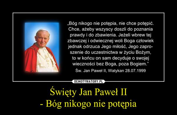 Święty Jan Paweł II- Bóg nikogo nie potępia –