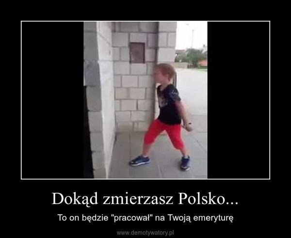 """Dokąd zmierzasz Polsko... – To on będzie """"pracował"""" na Twoją emeryturę"""