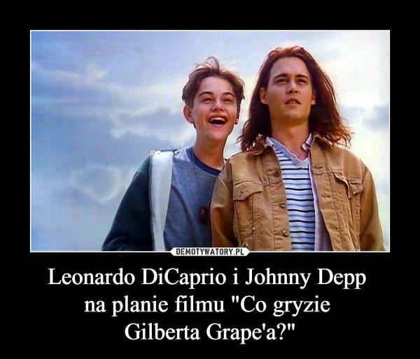 """Leonardo DiCaprio i Johnny Depp na planie filmu """"Co gryzie Gilberta Grape'a?"""" –"""