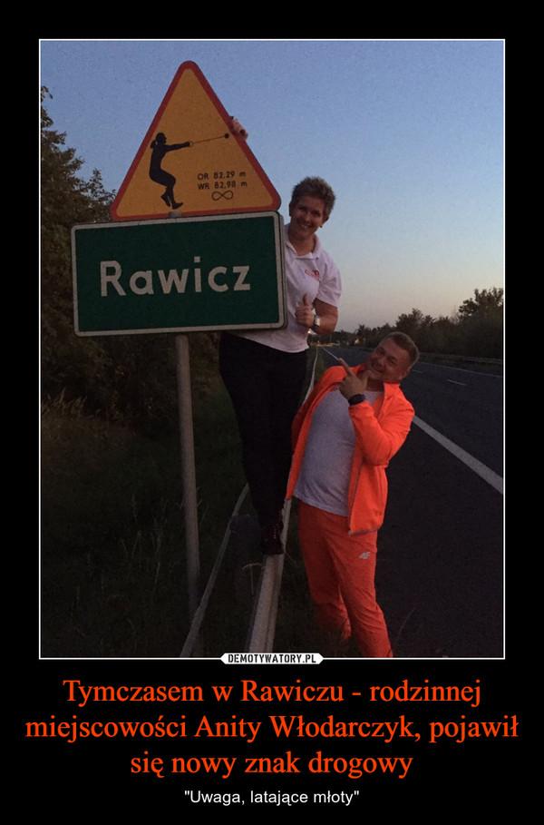 """Tymczasem w Rawiczu - rodzinnej miejscowości Anity Włodarczyk, pojawił się nowy znak drogowy – """"Uwaga, latające młoty"""""""
