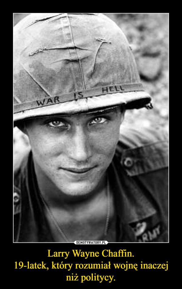 Larry Wayne Chaffin.19-latek, który rozumiał wojnę inaczej niż politycy. –