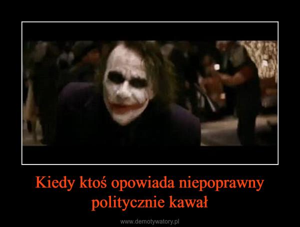 Kiedy ktoś opowiada niepoprawny politycznie kawał –