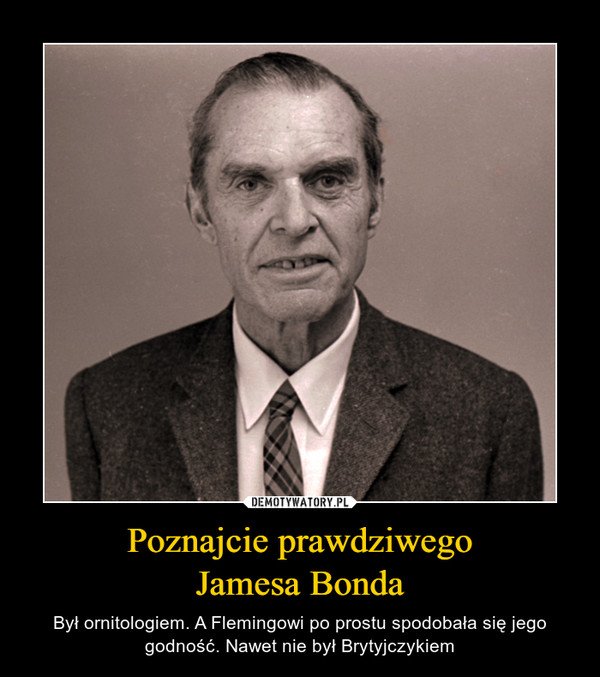 Poznajcie prawdziwegoJamesa Bonda – Był ornitologiem. A Flemingowi po prostu spodobała się jego godność. Nawet nie był Brytyjczykiem