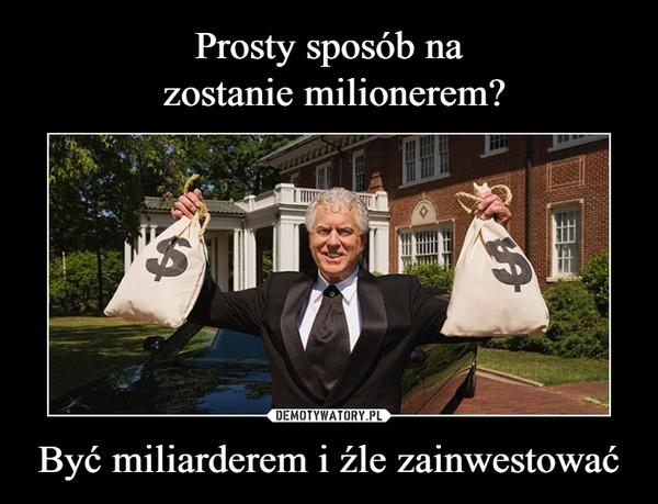 Być miliarderem i źle zainwestować –