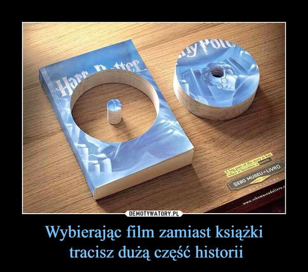 Wybierając film zamiast książki tracisz dużą część historii –
