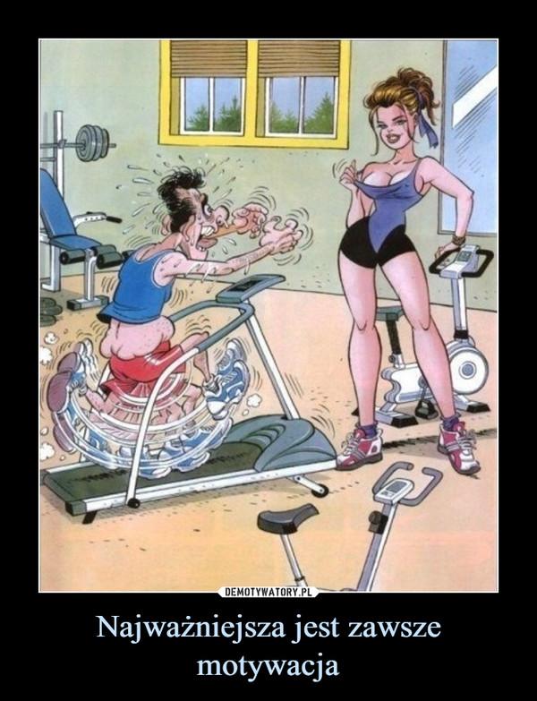 Najważniejsza jest zawsze motywacja –