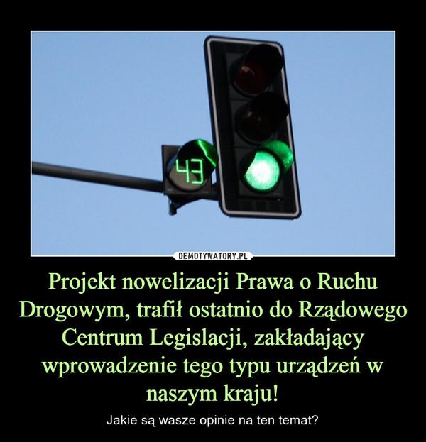 Projekt nowelizacji Prawa o Ruchu Drogowym, trafił ostatnio do Rządowego Centrum Legislacji, zakładający wprowadzenie tego typu urządzeń w naszym kraju! – Jakie są wasze opinie na ten temat?