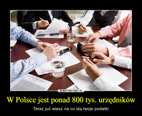 W Polsce jest ponad 800 tys. urzędników – Teraz już wiesz na co idą twoje podatki