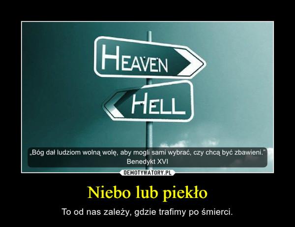 Niebo lub piekło – To od nas zależy, gdzie trafimy po śmierci.