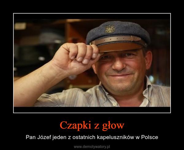 Czapki z głow – Pan Józef jeden z ostatnich kapeluszników w Polsce