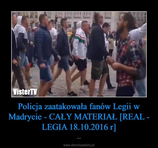 Policja zaatakowała fanów Legii w Madrycie - CAŁY MATERIAŁ [REAL - LEGIA 18.10.2016 r] – ...