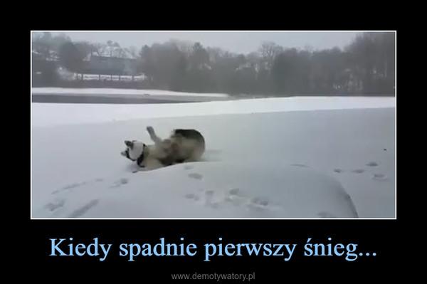 Kiedy spadnie pierwszy śnieg... –