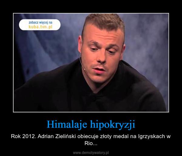 Himalaje hipokryzji – Rok 2012. Adrian Zieliński obiecuje złoty medal na Igrzyskach w Rio...
