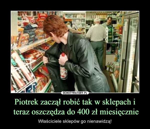 Piotrek zaczął robić tak w sklepach i teraz oszczędza do 400 zł miesięcznie – Właściciele sklepów go nienawidzą!