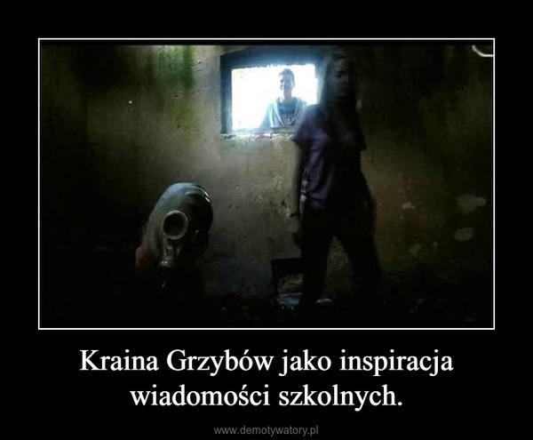 Kraina Grzybów jako inspiracja wiadomości szkolnych. –