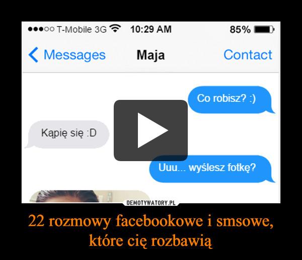 22 rozmowy facebookowe i smsowe,które cię rozbawią –