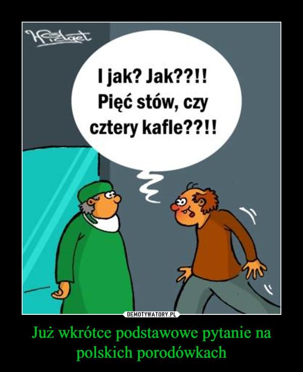 Już wkrótce podstawowe pytanie na polskich porodówkach –