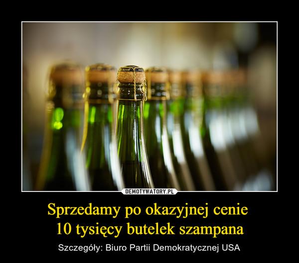 Sprzedamy po okazyjnej cenie 10 tysięcy butelek szampana – Szczegóły: Biuro Partii Demokratycznej USA