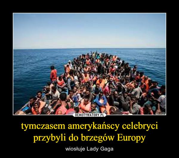 tymczasem amerykańscy celebryci przybyli do brzegów Europy – wiosłuje Lady Gaga