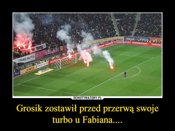 Grosik zostawił przed przerwą swoje turbo u Fabiana.... –