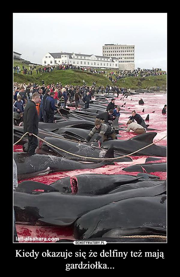 Kiedy okazuje się że delfiny też mają gardziołka... –