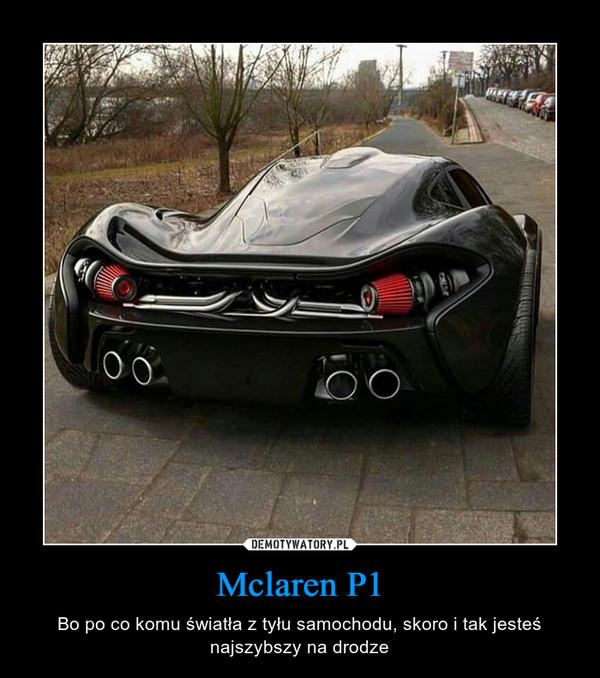 Mclaren P1 – Bo po co komu światła z tyłu samochodu, skoro i tak jesteś najszybszy na drodze