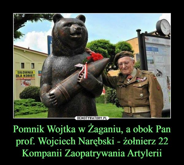 Pomnik Wojtka w Żaganiu, a obok Pan prof. Wojciech Narębski - żołnierz 22 Kompanii Zaopatrywania Artylerii –