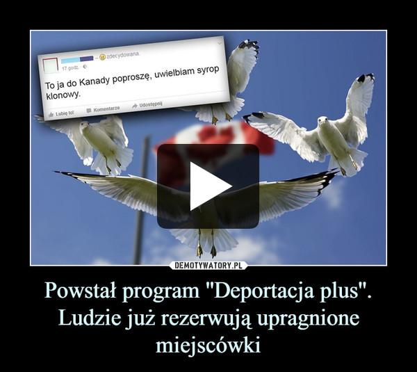 Powstał program ''Deportacja plus''. Ludzie już rezerwują upragnione miejscówki –