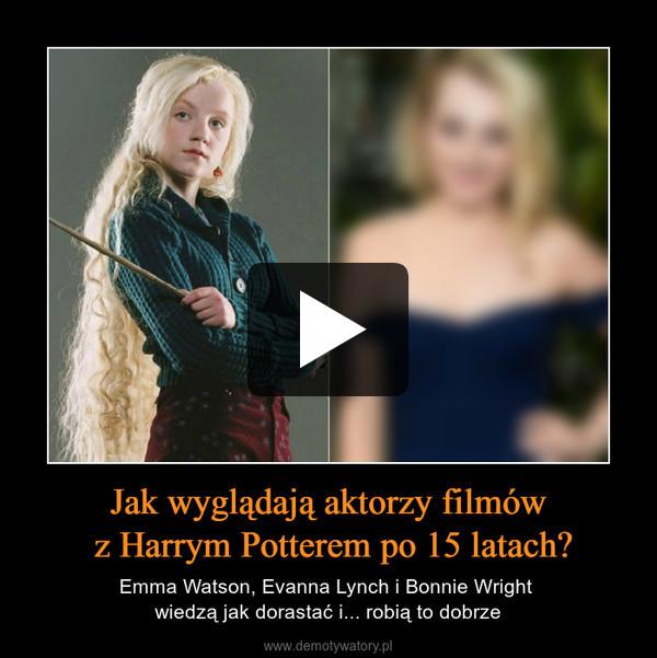 Jak wyglądają aktorzy filmów z Harrym Potterem po 15 latach? – Emma Watson, Evanna Lynch i Bonnie Wright wiedzą jak dorastać i... robią to dobrze