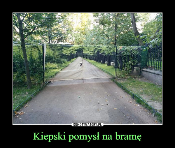 Kiepski pomysł na bramę –