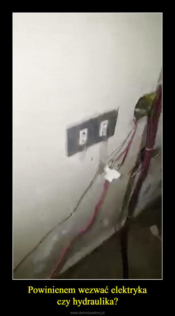 Powinienem wezwać elektrykaczy hydraulika? –