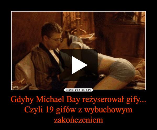 Gdyby Michael Bay reżyserował gify... Czyli 19 gifów z wybuchowym zakończeniem –