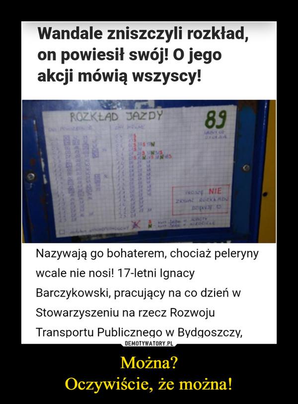 Można?Oczywiście, że można! –  Wandale zniszczyli rozkład,on powiesił swój! O jegoakcji mówią wszyscy!Nazywają go bohaterem, chociaż pelerynywcale nie nosi! 17-letni IgnacyBarczykowski, pracujący na co dzień wStowarzyszeniu na rzecz RozwojuTransportu Publicznego w Bydgoszczy,