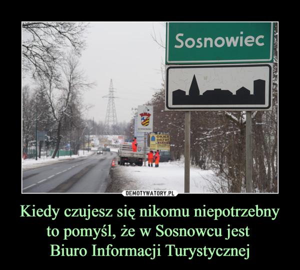 Kiedy czujesz się nikomu niepotrzebny to pomyśl, że w Sosnowcu jest Biuro Informacji Turystycznej –  Sosnowiec